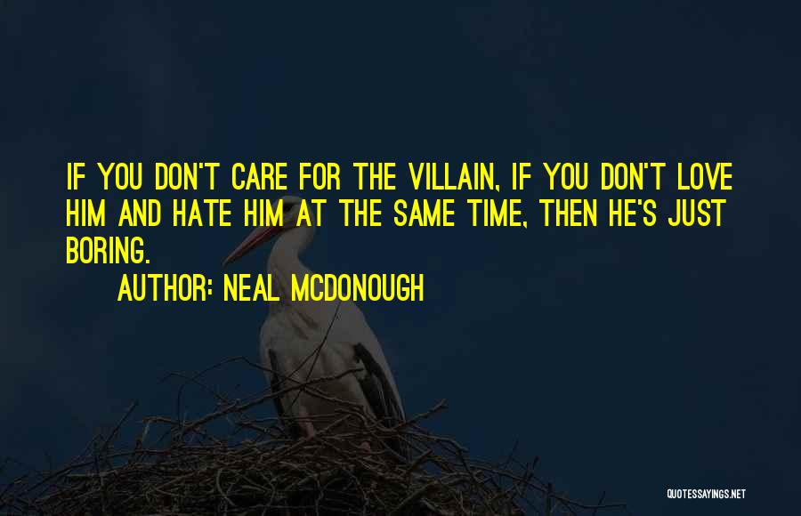 Don't Care If You Hate Me Quotes By Neal McDonough