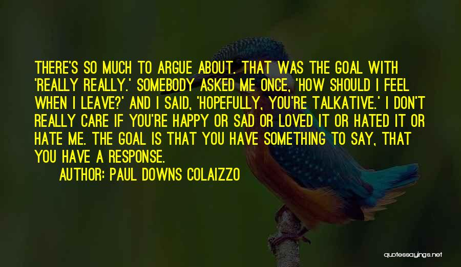 Don't Care If You Hate Me Quotes By Paul Downs Colaizzo