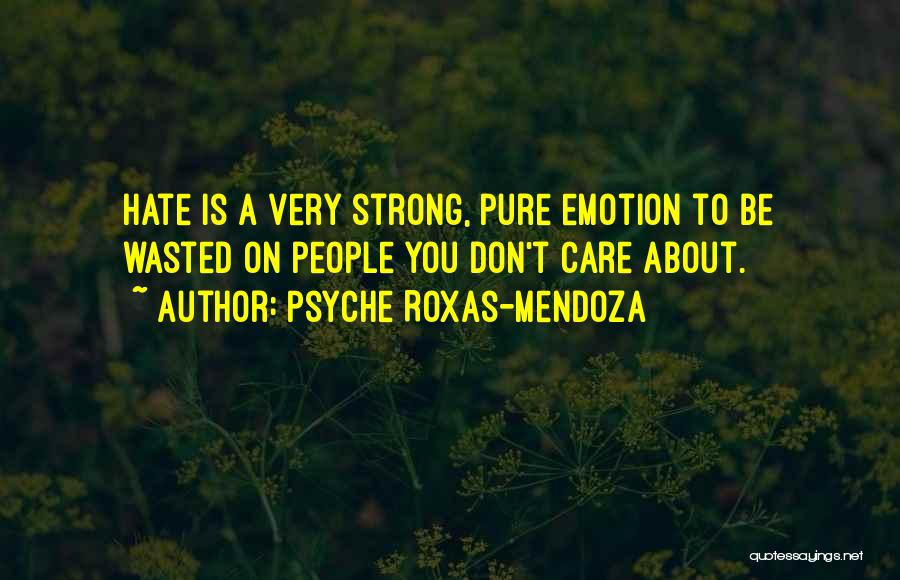 Don't Care If You Hate Me Quotes By Psyche Roxas-Mendoza