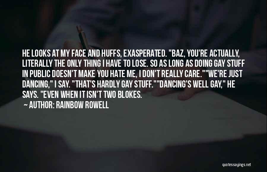 Don't Care If You Hate Me Quotes By Rainbow Rowell
