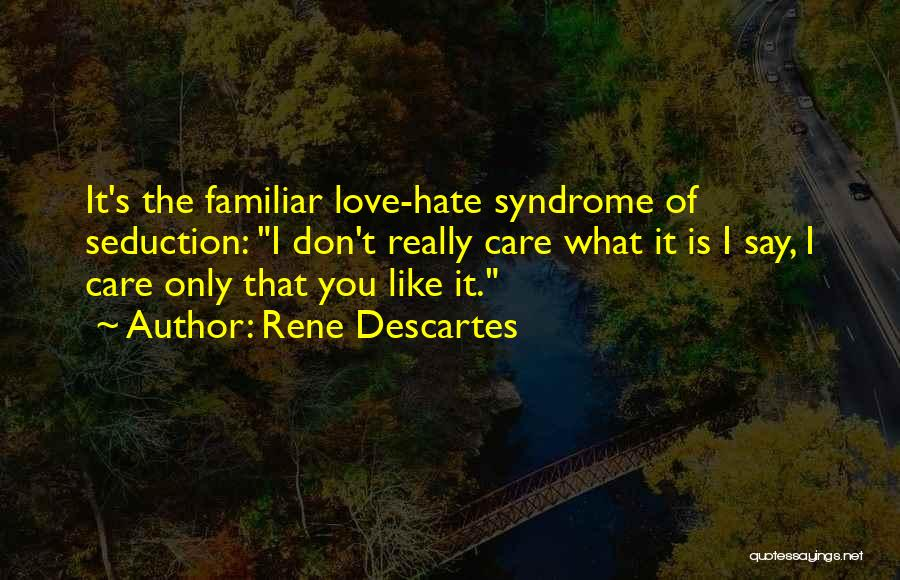 Don't Care If You Hate Me Quotes By Rene Descartes