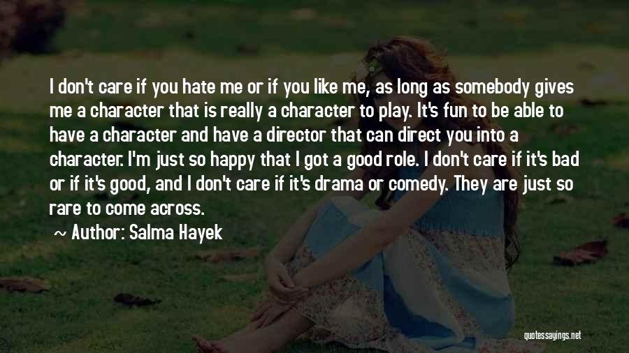 Don't Care If You Hate Me Quotes By Salma Hayek