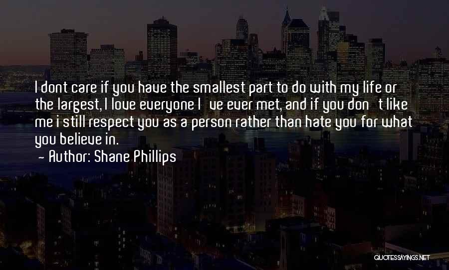 Don't Care If You Hate Me Quotes By Shane Phillips