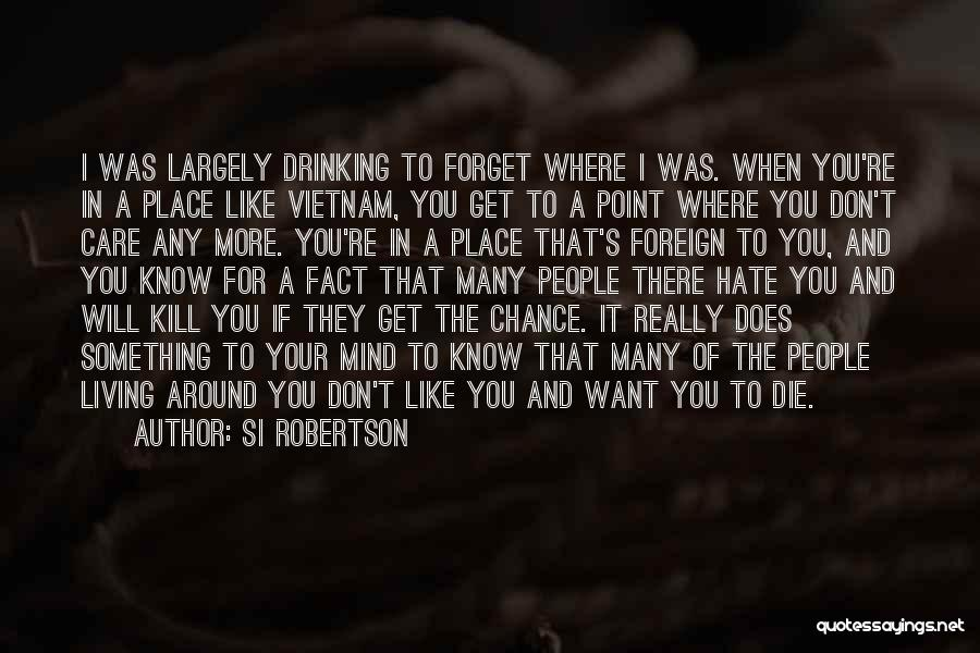 Don't Care If You Hate Me Quotes By Si Robertson
