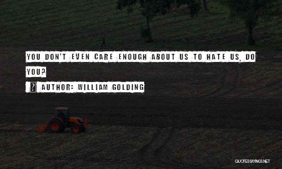 Don't Care If You Hate Me Quotes By William Golding