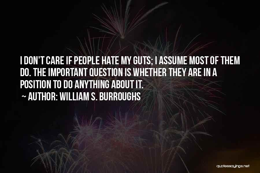 Don't Care If You Hate Me Quotes By William S. Burroughs