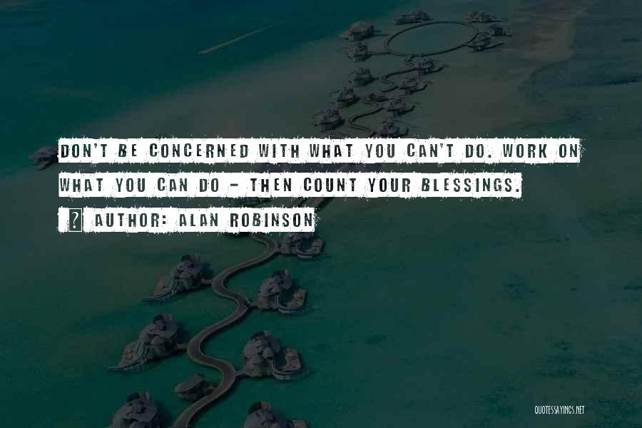 Don't Count Your Blessings Quotes By Alan Robinson