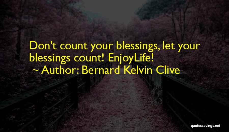 Don't Count Your Blessings Quotes By Bernard Kelvin Clive