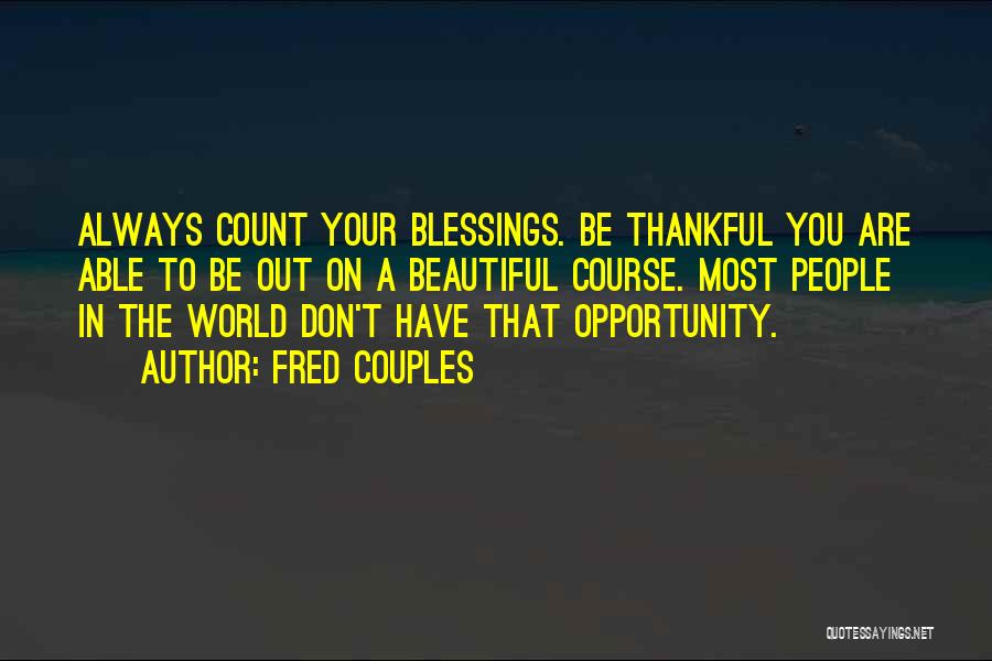Don't Count Your Blessings Quotes By Fred Couples