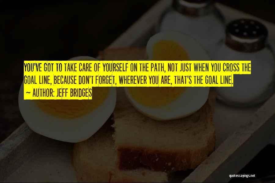 Don't Cross Line Quotes By Jeff Bridges