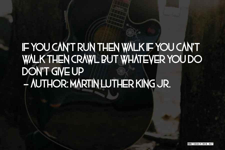Don't Ever Give Up On Me Quotes By Martin Luther King Jr.