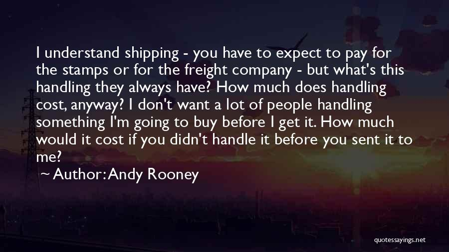 Don't Expect Me Quotes By Andy Rooney