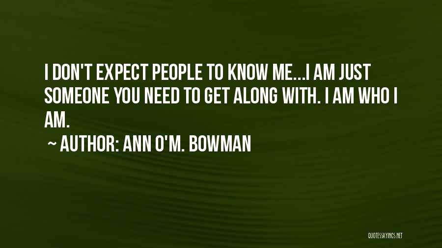 Don't Expect Me Quotes By Ann O'M. Bowman