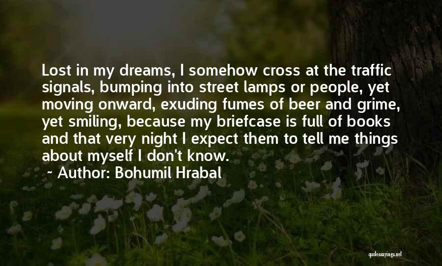 Don't Expect Me Quotes By Bohumil Hrabal