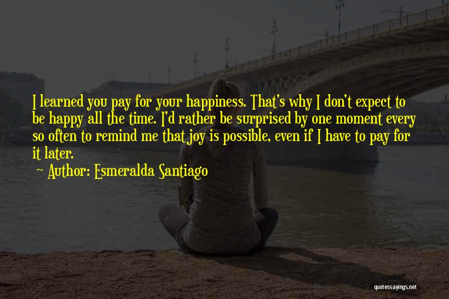 Don't Expect Me Quotes By Esmeralda Santiago