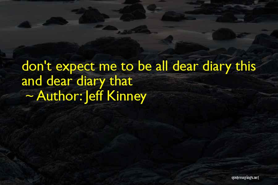 Don't Expect Me Quotes By Jeff Kinney