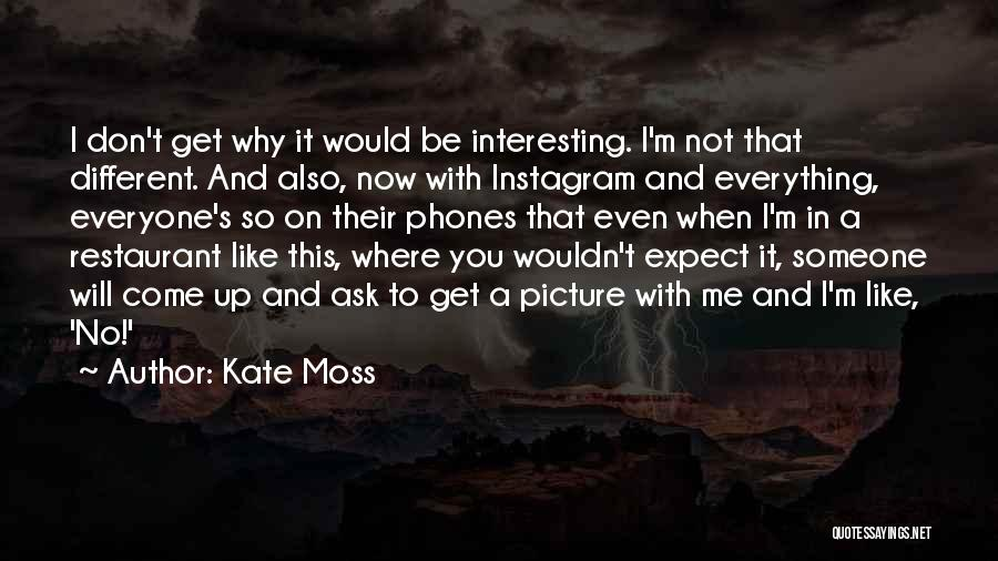 Don't Expect Me Quotes By Kate Moss