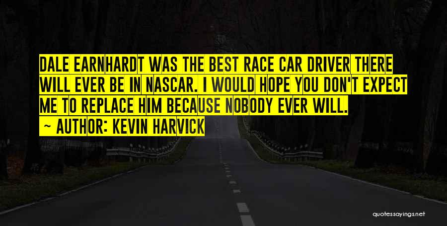 Don't Expect Me Quotes By Kevin Harvick