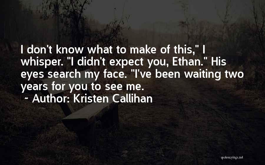 Don't Expect Me Quotes By Kristen Callihan