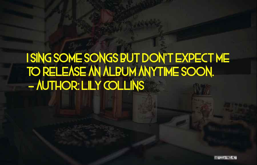 Don't Expect Me Quotes By Lily Collins