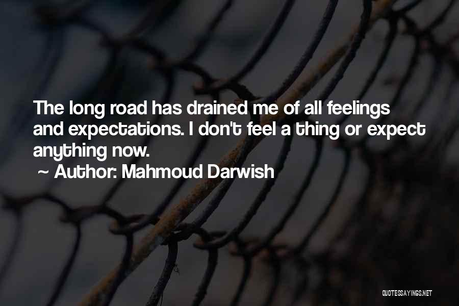 Don't Expect Me Quotes By Mahmoud Darwish