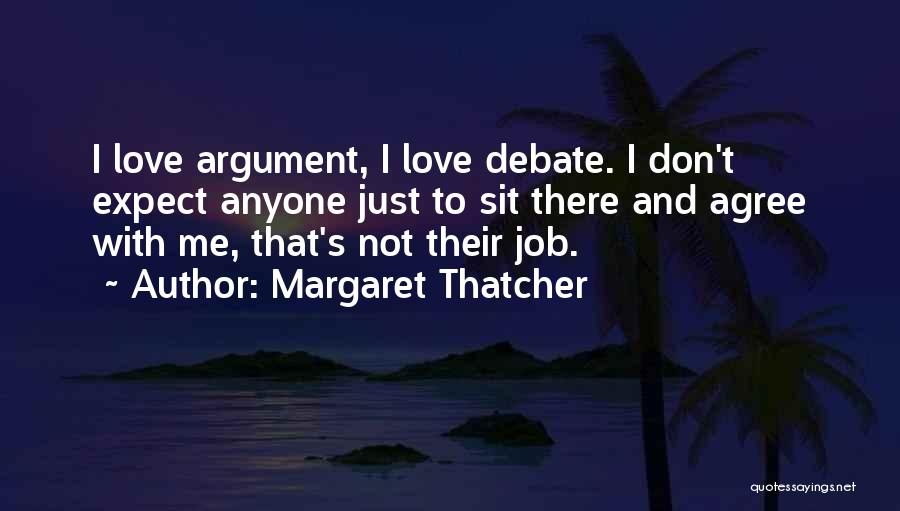 Don't Expect Me Quotes By Margaret Thatcher