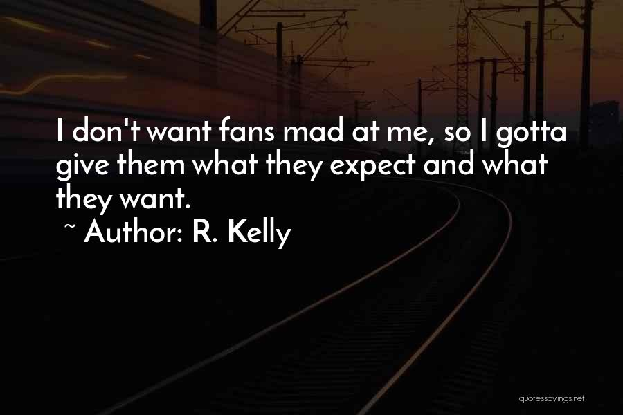 Don't Expect Me Quotes By R. Kelly