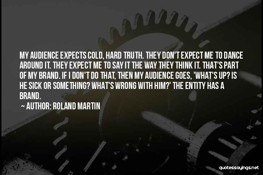 Don't Expect Me Quotes By Roland Martin