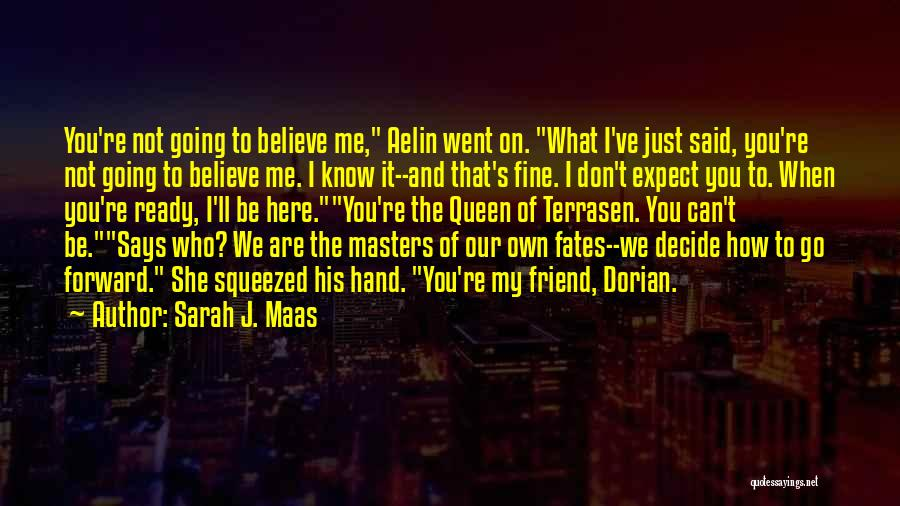 Don't Expect Me Quotes By Sarah J. Maas