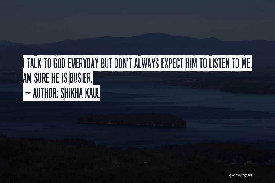 Don't Expect Me Quotes By Shikha Kaul