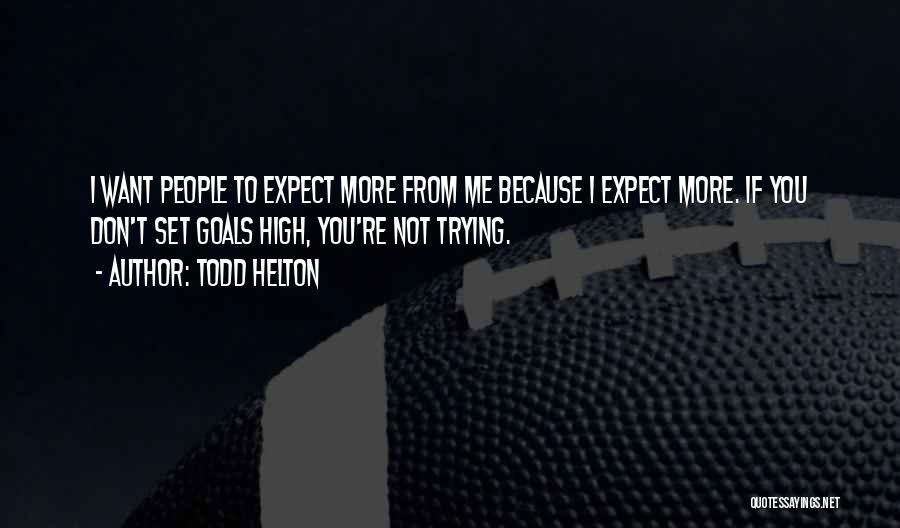 Don't Expect Me Quotes By Todd Helton