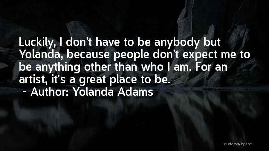 Don't Expect Me Quotes By Yolanda Adams