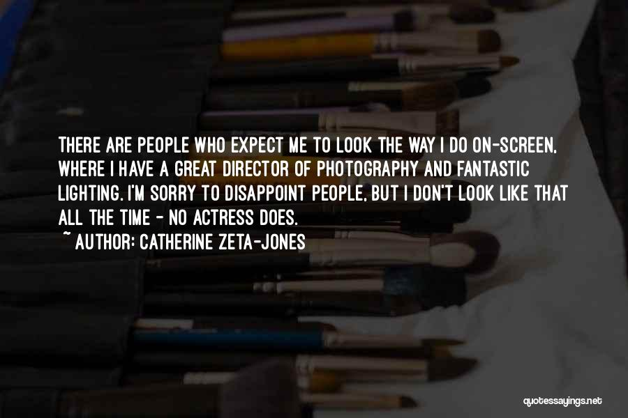 Don't Expect Me There Quotes By Catherine Zeta-Jones