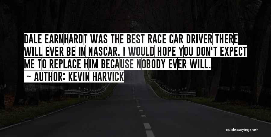 Don't Expect Me There Quotes By Kevin Harvick