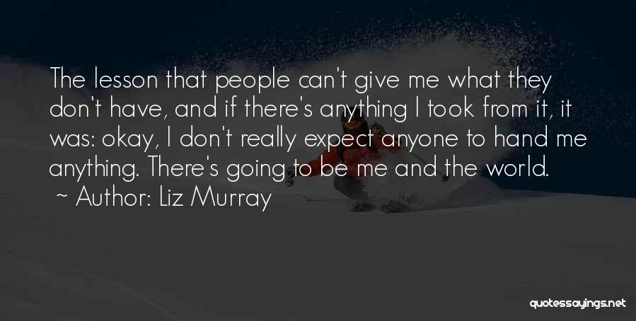 Don't Expect Me There Quotes By Liz Murray