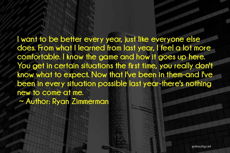 Don't Expect Me There Quotes By Ryan Zimmerman
