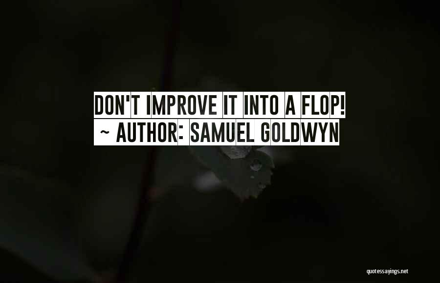 Don't Flop Quotes By Samuel Goldwyn