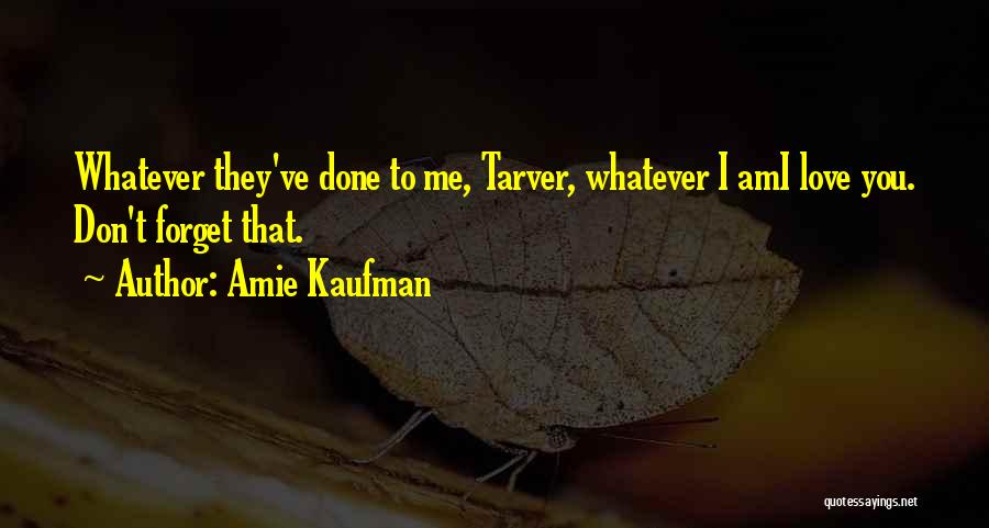 Don't Forget Me Love Quotes By Amie Kaufman