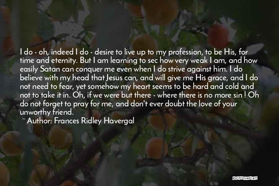 Don't Forget Me Love Quotes By Frances Ridley Havergal