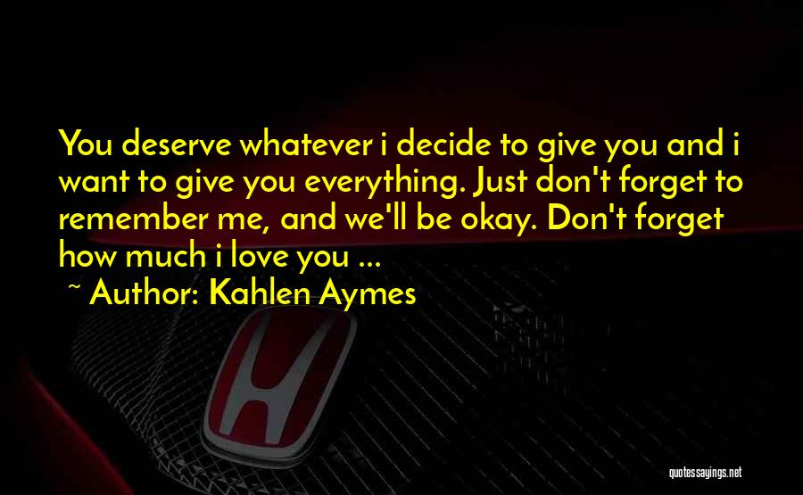 Don't Forget Me Love Quotes By Kahlen Aymes