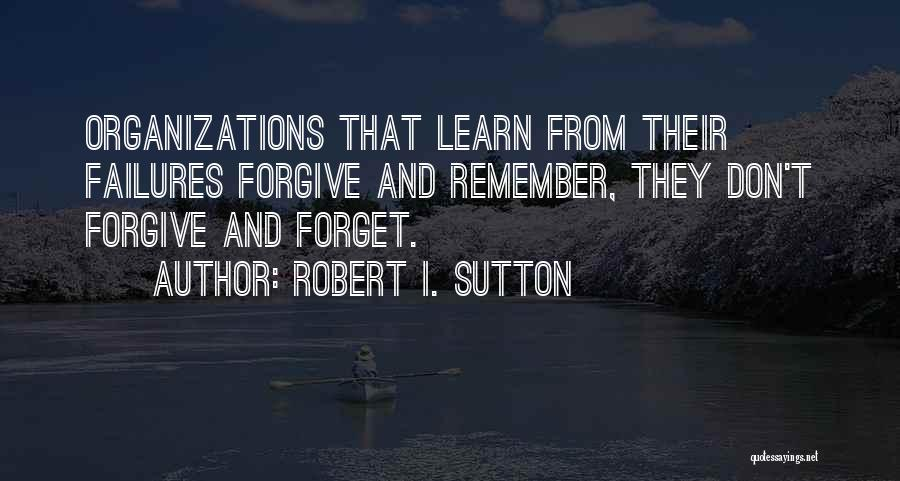 Don't Forget What We Had Quotes By Robert I. Sutton