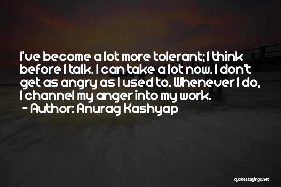 Don't Get Angry On Me Quotes By Anurag Kashyap
