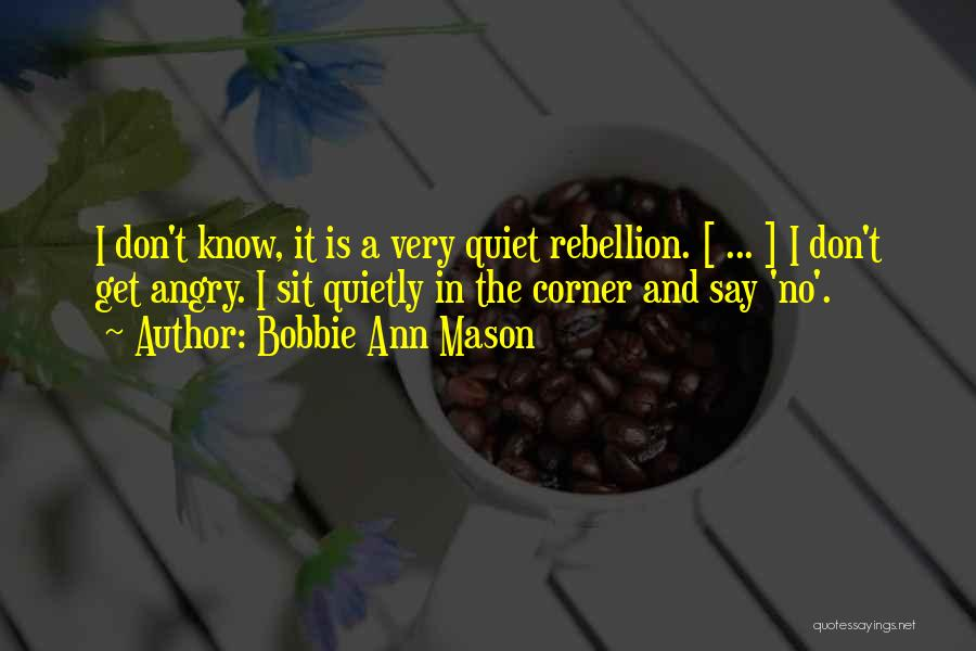 Don't Get Angry On Me Quotes By Bobbie Ann Mason