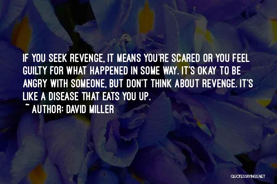 Don't Get Angry On Me Quotes By David Miller