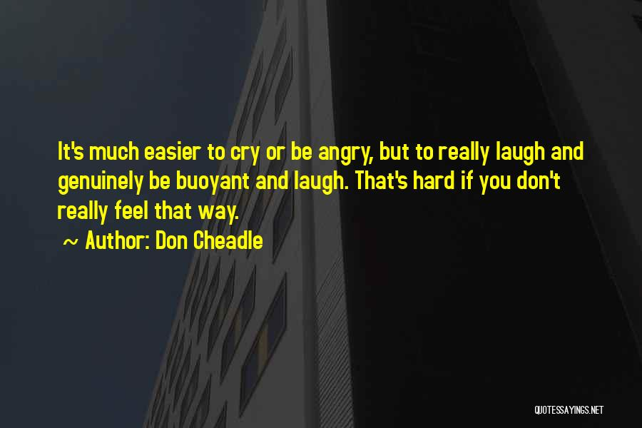 Don't Get Angry On Me Quotes By Don Cheadle
