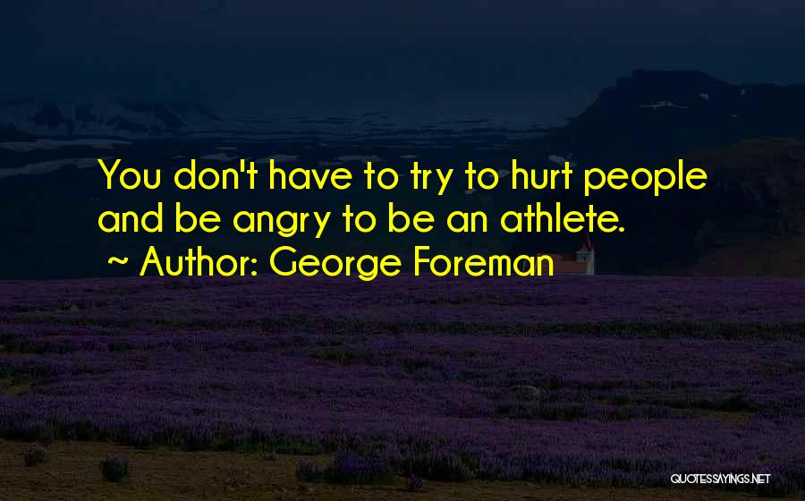 Don't Get Angry On Me Quotes By George Foreman