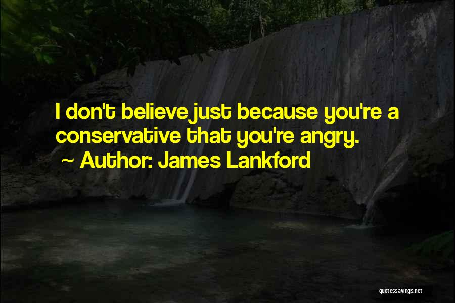 Don't Get Angry On Me Quotes By James Lankford