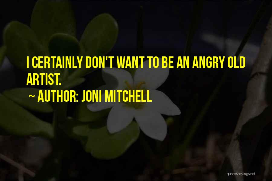 Don't Get Angry On Me Quotes By Joni Mitchell