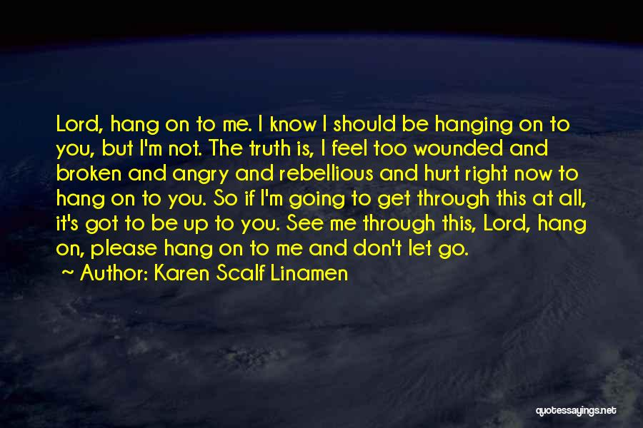 Don't Get Angry On Me Quotes By Karen Scalf Linamen