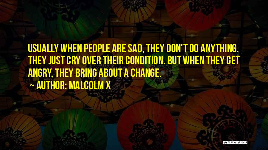 Don't Get Angry On Me Quotes By Malcolm X